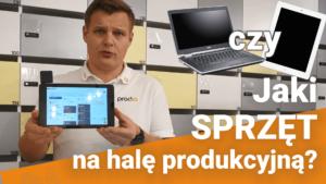 Komputer czy tablet na produkcji - co lepsze do rejestracji pracy